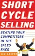Short Cycle Selling: Beating Your Competitors in the Sales Race: Beating Your Competitors in the…