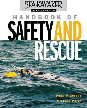 Sea Kayaker Magazine's Handbook of Safety and Rescue by Doug Alderson