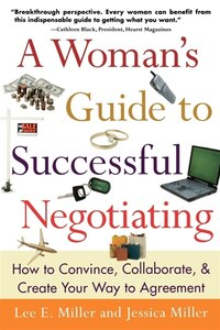 A Woman's Guide To Successful Negotiating: How to Convince, Collaborate, & Create Your Way to…