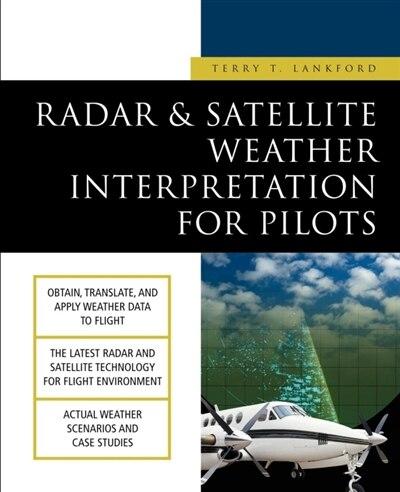 Radar & Satellite Weather Interpretation for Pilots by Terry T. Lankford