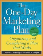 The One-Day Marketing Plan: Organizing and Completing a Plan that Works