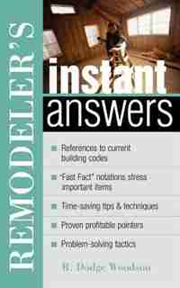 Remodeler's Instant Answers by R. Dodge Woodson