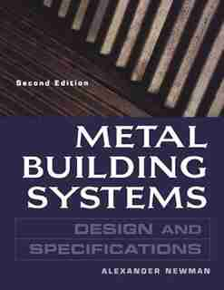 Metal Building Systems Design And Specifications 2/e: Design And Specifications by Alexander Newman