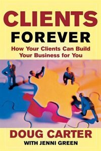 Book Clients Forever: How Your Clients Can Build Your Business For You: How Your Clients Can Build Your… by Doug Carter