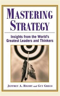 Book Mastering Strategy: Insights from the World's Greatest Leaders and Thinkers by Jeffrey Rigsby