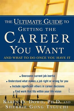 Book The Ultimate Guide to Getting The Career You Want: And What To Do Once You Have It by Karen O. Dowd