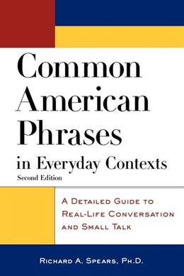Book Common American Phrases in Everyday Contexts: A Detailed Guide To Real-life Conversation And Small… by Richard Spears