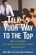 Book Talk Your Way to the Top: How to Address Any Audience Like Your Career Depends On It by Kevin Daley