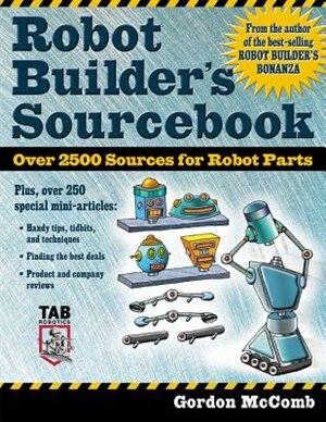 Robot Builder's Sourcebook: Over 2,500 Sources for Robot Parts by Gordon McComb