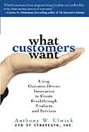 Book What Customers Want: Using Outcome-Driven Innovation to Create Breakthrough Products and Services… by Anthony Ulwick
