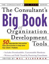 The Consultant's Big Book of Orgainization Development Tools: 50 Reproducible Intervention Tools to…