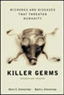 Killer Germs: Microbes and Diseases that Threaten Humanity