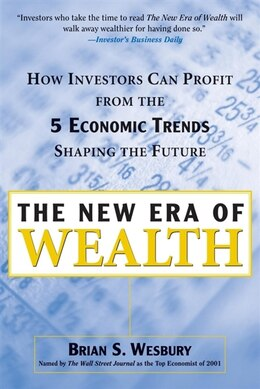 Book The New Era Of Wealth: How Investors Can Profit from the Five Economic Trends Shaping the Future by Brian S. Wesbury
