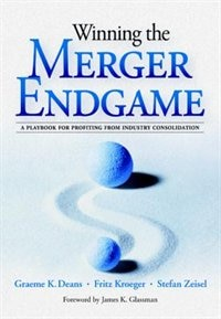 Book Winning the Merger Endgame: A Playbook for Profiting From Industry Consolidation: A Playbook for… by Graeme Deans