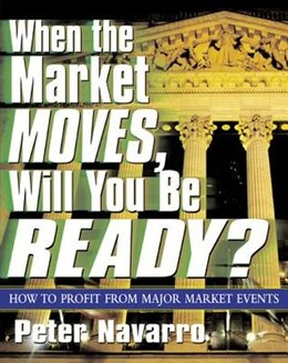 Book When the Market Moves, Will You Be Ready?: How to Profit from Major Market Events by Peter Navarro