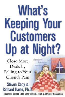 Book What's Keeping Your Customers Up At Night?: Close More Deals by Selling to Your Clients Pain by Steven Cody