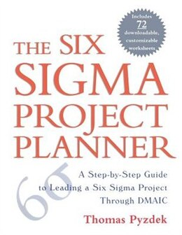 Book The Six Sigma Project Planner: A Step-by-Step Guide to Leading a Six Sigma Project Through DMAIC by Thomas Pyzdek