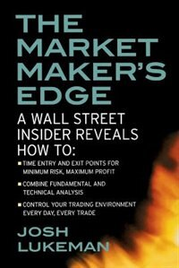 Book The Market Maker's Edge:  A Wall Street Insider Reveals How to:  Time Entry and Exit Points for… by Josh Lukeman