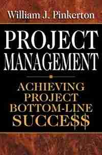 Project Management: Achieving Project Bottom-Line Succe$$ by William Pinkerton