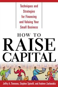 Book How To Raise Capital: Techniques and Strategies for Financing and Valuing Your Small Business by Jeffry Timmons