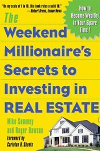 Book The Weekend Millionaire's Secrets to Investing in Real Estate: How to Become Wealthy in Your Spare… by Mike Summey