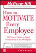Book How to Motivate every Employee: 24 Proven Tactics to Spark Productivity in the Workplace by Anne Bruce
