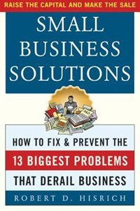 Book Small Business Solutions: How to Fix and Prevent the 13 Biggest Problems That Derail Business by Robert Hisrich
