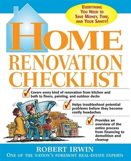 Book Home Renovation Checklist: Everything you need to know to Save Money, Time, and your Sanity when… by Bob Irwin