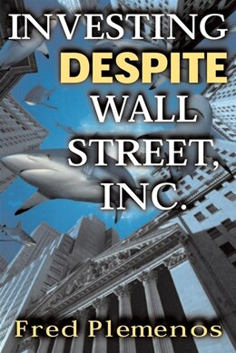 Book Investing Despite Wall Street, Inc. by Fred Plemenos