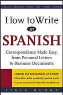 Book How to Write in Spanish: Correspondence Made Easy, From Personal Letters to Business Documents by Ligia Ochoa