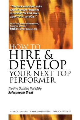 Book How To Hire And Develop Your Next Top Performer: The Five Qualities That Make Salespeople Great… by Herb Greenberg