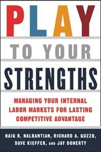 Book Play to Your Strengths: Managing Your Company's Internal Labor Markets for Lasting Competitive… by Haig Nalbantian