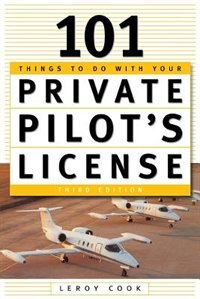 Book 101 Things To Do After You Get Your Private Pilot's License by LeRoy Cook