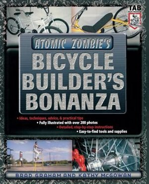 Atomic Zombie's Bicycle Builder's Bonanza by Brad Graham