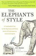 Book The Elephants of Style: A Trunkload of Tips on the Big Issues and Gray Areas of Contemporary… by Bill Walsh