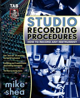 Book Studio Recording Procedures: Tools, Tricks, and Tips for Recording Any Instrument by Michael Shea