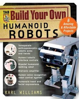 Book Build Your Own Humanoid Robots: 6 Amazing and Affordable Projects by Karl Williams