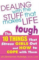 Dealing with the Stuff That Makes Life Tough: The 10 Things That Stress Teen Girls Out and How to…