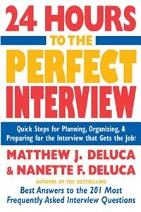 Book 24 Hours To The Perfect Interview: Quick Steps for Planning, Organizing, and Preparing for the… by Matthew DeLuca