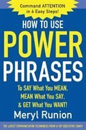 Book How to Use Power Phrases to Say What You Mean, Mean What You Say, & Get What You Want: To SAY What… by Meryl Runion