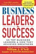 Business Leaders & Success: 55 Top Business Leaders & How They Achieved Greatness by Investor's Business Daily