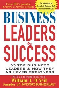 Book Business Leaders & Success: 55 Top Business Leaders & How They Achieved Greatness by Investor's Business Daily