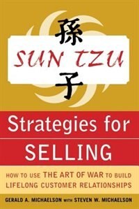Book Sun Tzu Strategies for Selling: How to Use The Art of War to Build Lifelong Customer Relationships… by Gerald Michaelson