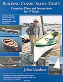 Building Classic Small Craft: Complete Plans and Instructions for 47 Boats by John Gardner