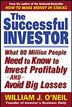 The Successful Investor: What 80 Million People Need to Know to Invest Profitably and Avoid Big Losses by William J. O'Neil