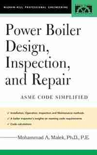 Power Boiler Design, Inspection, and Repair: Per ASME Boiler and Pressure by Mohammad A. Malek