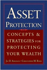 Book Asset Protection: Concepts And Strategies For Protecting Your Wealth by Jay Adkisson