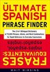The Ultimate Spanish Phrase Finder: The 2-in-1 Bilingual Dictionary of 75,000 Phrases, Idioms, and…