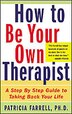 How to Be Your Own Therapist: A Step-by-Step Guide to Taking Back Your Life by Patricia Farrell