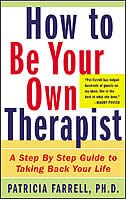 Book How to Be Your Own Therapist: A Step-by-Step Guide to Taking Back Your Life by Patricia Farrell